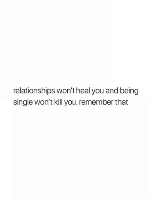 Relationships, Single, and Being Single: relationships won't heal you and being  single won't kill you.remember that Find your strength within yourself 🙌