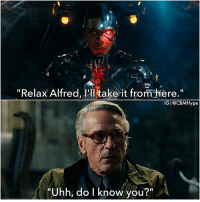 """Batman, Definitely, and Memes: """"Relax Alfred, 'Hi take it from iere.""""  IGI@CBMHype  """"Uhh, do I know you?"""" From @cbmhype - This scene is definitely going to be awesome. Alfred is surprised that someone actually hacked a WayneTech vehicle. And @rehsifyar's Cyborg replies in a robotic voice 😂. Who's hyped for the JusticeLeague movie?🤔