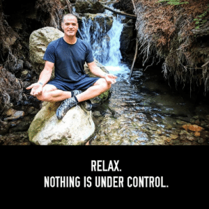 Memes, Control, and Never: RELAX  NOTHING IS UNDER CONTROL. You're not losing control.. you never had it.