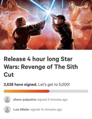 Release 4 Hour Long Star Wars Revenge Of The Sith Cut 2638 Have Signed Let S Get To 5000 Sheev Palpatine Signed 3 Minutes Ago Luis Mader Signed 14 Minutes Ago Repost We