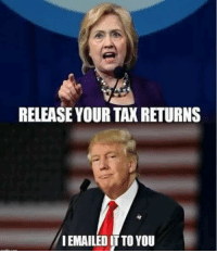 FWD: BEST. MEME. EVER. 😂😂😂: RELEASE YOUR TAX RETURNS  IEMAILED ITTO YOU FWD: BEST. MEME. EVER. 😂😂😂