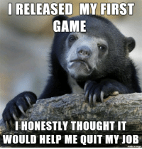 Game, Help, and Imgur: RELEASED  MY  FIRST  GAME  HONESTLY THOUGHT  WOULD HELP ME QUIT MY JOB  made on imgur silly goose