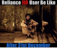 Be Like, Memes, and 🤖: Reliance IlO User Be Like  After 31st December belikebro