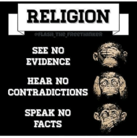 Memes, Contradiction, and Religion: RELIGION  OFLASH THe FReeTHIM KeR  SEE NO  EVIDENCE  t  HEAR NO  CONTRADICTIONS  SPEAK NO  a  FACTS UZI
