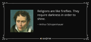 "great-quotes:  ""Religions are like fireflies…"" - Arthur Schopenhauer [850x400]MORE COOL QUOTES!: Religions are like fireflies. They  require darkness in order to  shine.  Arthur Schopenhauer  AZ QUOTES great-quotes:  ""Religions are like fireflies…"" - Arthur Schopenhauer [850x400]MORE COOL QUOTES!"