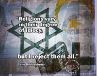 Memes, Gene Roddenberry, and Religion: Religions vary  in their degree  of idiocy,  but reject them all.  UC  Gene Roddenberry ~Patrick