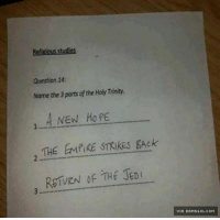 Memes, 🤖, and Html: Religious studies  Question 14:  Name the 3 parts ofthe Holy Trinity.  A New Hope  2 THE EMPIRE STRIKES gAck  RSTVEN of THE JEDI The Force Is Strong With This One http://www.damnlol.com/the-force-is-strong-with-this-one-101873.html