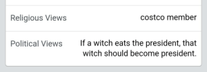 Costco, Witch, and President: Religious Views  costco member  If a witch eats the president, that  witch should become president.  Political Views