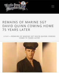 "🔊 His family thought Marine Corps Sgt David Quinn was ""lost at sea."" But after the development of DNA, and a letter from a Marine veteran that suggested he was lost in battle instead, the family learned last November that his remains had been identified and would be coming home to New Hampshire. Betio, Tarawa Atoll, Gilbert Islands, November 20, 1943 American commanders figured they could easily take the Gilbert islands belonging to Japan. One, Makin Island, had little resistance. But Betio was another matter entirely. Reconnaissance was severely lacking. Japanese Admiral Keiji Shibasaki bragged that no one could take Betio. According to History.com, it was heavily fortified: ""100 pillboxes (dug-in concrete bunkers), seawalls, an extensive trench system for defensive movements and an airstrip were supported by coastal guns, antiaircraft guns, heavy and light machine guns and light tanks. Betio's beaches were naturally ringed with shallow reefs, which were covered with barbed wire and mines. The Japanese garrison at Betio was defended by at least 4,500 troops."" Read More: Visit our website for today's breaking news: https:-news.unclesamsmisguidedchildren.com-remains-marine-sgt-david-quinn-coming-home-75-years-later- (Link in Bio): REMAINS OF MARINE SGT  DAVID QUINN COMING HOME  75 YEARS LATER  HOME  REMAINS OF MARINE SGT DAVID QUINN COMING  HOME 75 YEARS LATER 🔊 His family thought Marine Corps Sgt David Quinn was ""lost at sea."" But after the development of DNA, and a letter from a Marine veteran that suggested he was lost in battle instead, the family learned last November that his remains had been identified and would be coming home to New Hampshire. Betio, Tarawa Atoll, Gilbert Islands, November 20, 1943 American commanders figured they could easily take the Gilbert islands belonging to Japan. One, Makin Island, had little resistance. But Betio was another matter entirely. Reconnaissance was severely lacking. Japanese Admiral Keiji Shibasaki bragged that no one could take Betio. According to History.com, it was heavily fortified: ""100 pillboxes (dug-in concrete bunkers), seawalls, an extensive trench system for defensive movements and an airstrip were supported by coastal guns, antiaircraft guns, heavy and light machine guns and light tanks. Betio's beaches were naturally ringed with shallow reefs, which were covered with barbed wire and mines. The Japanese garrison at Betio was defended by at least 4,500 troops."" Read More: Visit our website for today's breaking news: https:-news.unclesamsmisguidedchildren.com-remains-marine-sgt-david-quinn-coming-home-75-years-later- (Link in Bio)"