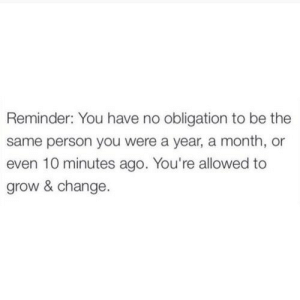 remanence-of-love:  You're allowed to grow and change.: remanence-of-love:  You're allowed to grow and change.