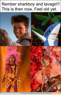 the adventures of sharkboy and lavagirl: Rember sharkboy and lavagirl?  This is then now. Feel old yet.  Reinvented by Bambus for iFunny