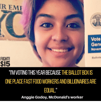"McDonalds, Memes, and Politicians: REME  Vote  Gene  Novem  Ballots  FIGHT  $15  ""I'MVOTINGTHISYEARBECAUSE THEBALLOTBOX S  ONEPLACEFASTFOODWORKERSANDBILLIONAIRESARE  EOUAL""  Anggie Godoy, McDonald's worker They can try to buy our politicians, but they can't buy our votes."