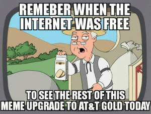 Future, Internet, and Meme: REMEBER WHEN THE  INTERNET WASFREE  TO SEE  THE REST OF THIS  MEME UPGRADE TO AT&T GOLD TODAY This could be your future, call your Rep now