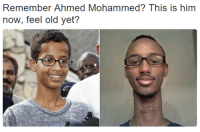mohammed: Remember Ahmed Mohammed? This is him  now, feel old yet?