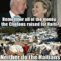 Memes, Money, and Haiti: Remember all of the money  the Clintons raised for Haiti  Neither dothe Haitians