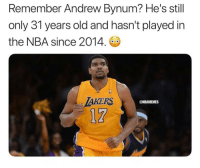 Los Angeles Lakers, Nba, and Old: Remember Andrew Bynum? He's still  only 31 years old and hasn't played in  the NBA since 2014.  AKERS  @NBAMEMES LAKERS LEGEND