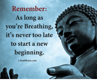 Buddhism: Remember:  As long as  you're Breathing,  it's never too late  to start a new  beginning  e-buddhism com