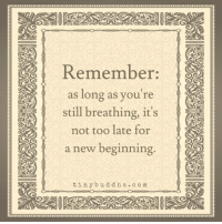 <3 Tiny Buddha  .: Remember:  as long as you're  still breathing, it's  not too late for  a new beginning  tin y b u d d h a c o m <3 Tiny Buddha  .
