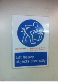 Funny Signs, Motivational, and Motivated: Remember: as s Per  motivation  Lift heavy  objects correctly Lift heavy objects Correctly