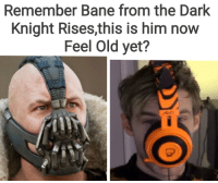 Bane: Remember Bane from the Dark  Knight Rises,this is him now  Feel Old yet?