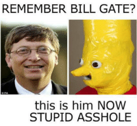 ~dadmin: REMEMBER BILL GATE?  this is him NOW  STUPID ASSHOLE ~dadmin