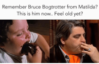 Courtesy of Melody: Remember Bruce Bogtrotter from Matilda?  This is him now. Feel old yet? Courtesy of Melody