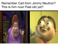 carl: Remember Carl from Jimmy Neutron?  This is  him now! Feel old yet?