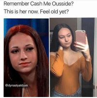 😂😂😂 lol. howboutdah @slliimthuggga or @bhadbhabie its one of them bullshit names on her IG lol this was joke for all you butt hurt mfs ✌😂😂: Remember Cash Me Ousside?  This is her now. Feel old yet?  @dynastyatdusk 😂😂😂 lol. howboutdah @slliimthuggga or @bhadbhabie its one of them bullshit names on her IG lol this was joke for all you butt hurt mfs ✌😂😂