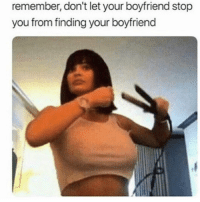 Girl Memes, Boyfriend, and Can: remember, don't let your boyfriend stop  you from finding your boyfriend You can thank me later