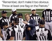 "Memes, Patriotic, and 🤖: ""Remember, don't make it too obvious  T hrow at least one flag on the Patriots.  SJ  6116  GhettoGronk  FJ  60 Expect a few calls on the Pats...🤷‍♂️"