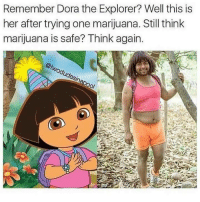 -Wylit: Remember Dora the Explorer? Well this is  her after trying one marijuana. Still think  marijuana is safe? Think again. -Wylit