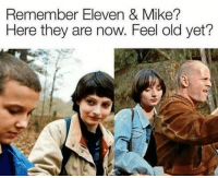 Funny, Wow, and Old: Remember Eleven & Mike?  Here they are now. Feel old yet? Oh wow... https://t.co/wPIOon4xpS