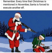 """Christmas, Dank, and Elf: Remember. Every time that Christmas is  mentioned in November, Santa is forced to  execute another elf. <p>No 🥜 😤😤 via /r/dank_meme <a href=""""http://ift.tt/2iinLDt"""">http://ift.tt/2iinLDt</a></p>"""