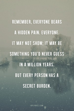 Target, Tumblr, and Bears: REMEMBER, EVERYONE BEARS  A HIDDEN PAIN. EVERYONE  IT MAY NOT SHOW; IT MAY BE  SOMETHING YOU'D NEVER GUESS  IN A MILLION YEARS.  BUT EVERY PERSON HAS A  SECRET BURDEN  HPLYR1K2:COM hplyrikz:I can relate to this