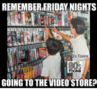 The best ❤️: REMEMBER.FRIDAY. NIGHTS  Add 80's Toons  AIS  TOONS  GOING TO THE VIDEO STORE? The best ❤️