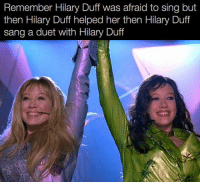 Tumblr, Sang, and Blog: Remember Hilary Duff was afraid to sing but  then Hilary Duff helped her then Hilary Duff  sang a duet with Hilary Duff srsfunny:  It Made Perfect Sense At The Moment