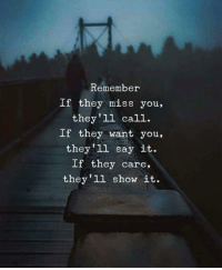 Say It, Remember, and They: Remember  If they miss you,  they 'll call.  If they want you,  they 11 say it.  If they care,  they 1l show it