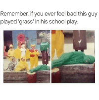 Memes, 🤖, and Grass: Remember, if you ever feel bad this guy  played grass' in his school play. 😂😂