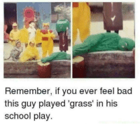 """Bad, Memes, and School: Remember, if you ever feel bad  this guy played 'grass' in his  school play. <p>Old But Gold via /r/memes <a href=""""https://ift.tt/2rzMMyN"""">https://ift.tt/2rzMMyN</a></p>"""