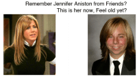 Remember Jennifer Aniston from Friends?  This is her now, Feel old yet?