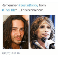 Aerosmith, Bruh, and Drake: Remember #Justin Bobby from  #TheHils? .. This is him now.  G @_Taxo  7/27/17, 10:12 AM How you feel?😳 @high is dropping fire at this second💥 @high for more @high - - *follow @high - - funnymemes lol lmao bruh petty picoftheday funnyshit thestruggle truth hilarious savage 🙌🏽 kimkardashian drake dead dying funny rotfl savagery 😂 funnyAF InstaComedy ThugLife steventyler justinbobby rickybobby thehills aerosmith