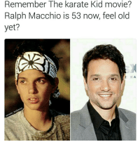 That's my movie.. Well part 1 thekaratekid classic oldschool: Remember Karate Kid movie?  The Ralph Macchio is 53 now, feel old  yet?  ERA That's my movie.. Well part 1 thekaratekid classic oldschool