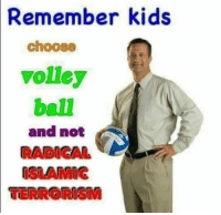 "<p>Its never too late to make the right choice via /r/MemeEconomy <a href=""http://ift.tt/2o4TWGt"">http://ift.tt/2o4TWGt</a></p>: Remember  kids  choose  volley  ball  and not  RADICAL  ISLAMIG  TERRORISM <p>Its never too late to make the right choice via /r/MemeEconomy <a href=""http://ift.tt/2o4TWGt"">http://ift.tt/2o4TWGt</a></p>"