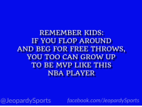 """James Harden, Nba, and Sports: REMEMBER KIDS:  IF YOU FLOP AROUND  AND BEG FOR FREE THROWS,  YOU TOO CAN GROW UP  TO BE MVP LIKE THIS  NBA PLAYER  @JeopardySportsfacebook.com/JeopardySports """"Who is: James Harden?"""" #JeopardySports #NBAAwards https://t.co/v6cnD6tiav"""