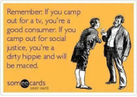 hippie: Remember lf you camp  out for a tv, you're a  good consum  If you  camp out for social  justice, you're a  dirty hippie and will  be maced  ee cards  SOm  user card
