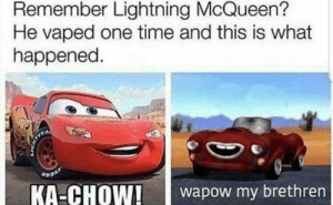 Reddit, Lightning, and Time: Remember Lightning McQueen?  He vaped one time and this is what  happened.  KA-CHOW!aow my brethren Thats what happens when you suck on the devils USB stick