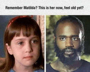 Dank, Matilda, and Memes: Remember Matilda? This is her now, feel old yet? Remember Matilda? by Fataltkz FOLLOW 4 MORE MEMES.