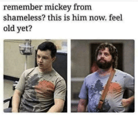 shameless: remember mickey from  shameless? this is him now. feel  old yet?