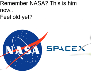 Well of course I know him. He's me by UberKritz FOLLOW 4 MORE MEMES.: Remember NASA? This is him  now...  Feel old yet?  NASA SPACEX Well of course I know him. He's me by UberKritz FOLLOW 4 MORE MEMES.