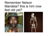 Never Forget Never Regret: Remember Nelson  Mandela? this is  him now  feel old yet? Never Forget Never Regret